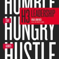 H3 Leadership: Be Humble, Stay Hungry, Always Hustle Notes/Summary